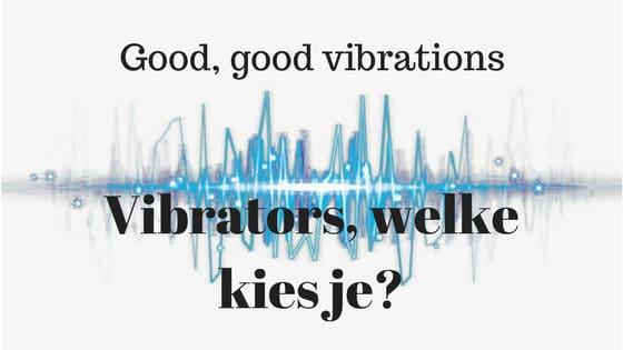 Vibrators, welke kies je