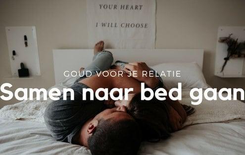 Samen naar bed gaan, goud voor je relatie