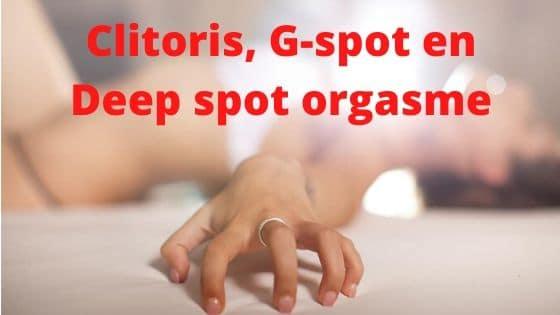 orgasme, clitoris, g-spot en deep spot
